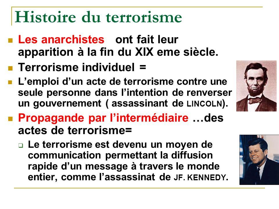 Histoire du terrorisme Les anarchistes ont fait leur apparition à la fin du XIX eme siècle.