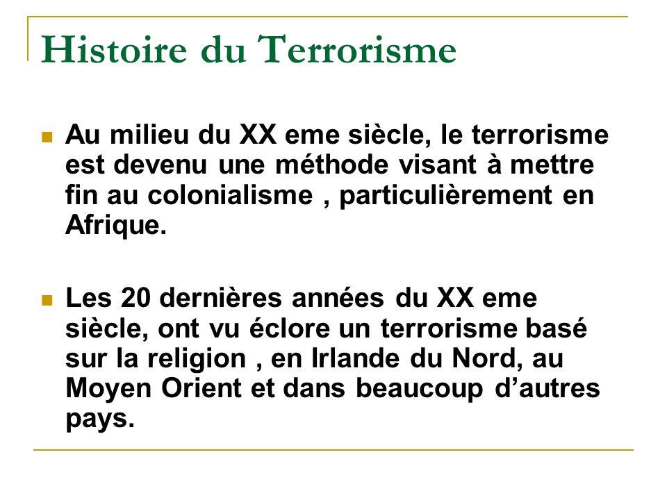 Histoire du Terrorisme Au milieu du XX eme siècle, le terrorisme est devenu une méthode visant à mettre fin au colonialisme, particulièrement en Afrique.