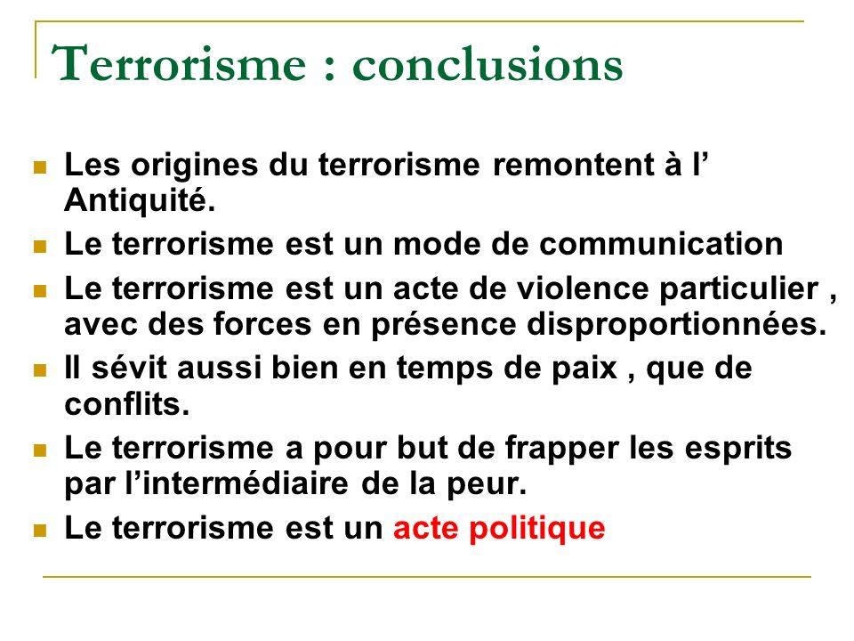 Terrorisme : conclusions Les origines du terrorisme remontent à l Antiquité.