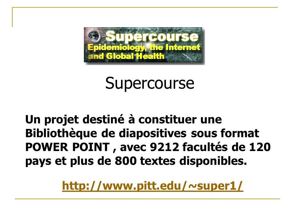 Supercourse Un projet destiné à constituer une Bibliothèque de diapositives sous format POWER POINT, avec 9212 facultés de 120 pays et plus de 800 textes disponibles.
