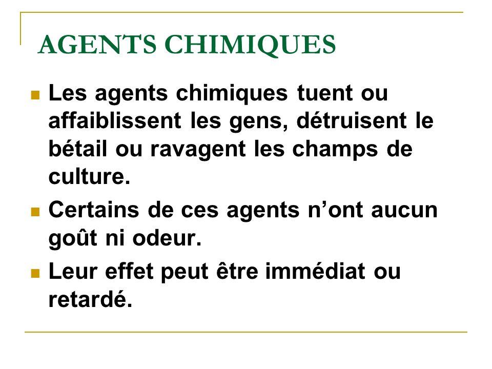 AGENTS CHIMIQUES Les agents chimiques tuent ou affaiblissent les gens, détruisent le bétail ou ravagent les champs de culture.