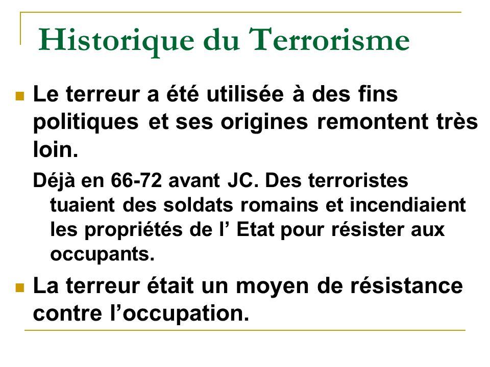 Historique du Terrorisme Le terreur a été utilisée à des fins politiques et ses origines remontent très loin.