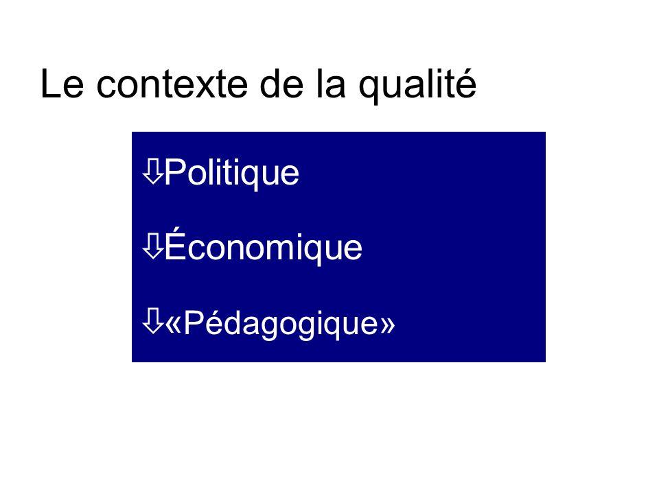 Le contexte de la qualité òPolitique òÉconomique ò« Pédagogique»