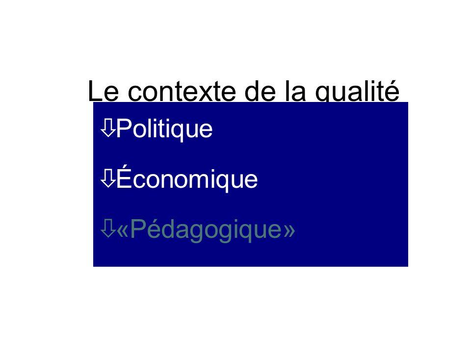 Le contexte de la qualité òPolitique òÉconomique ò«Pédagogique»