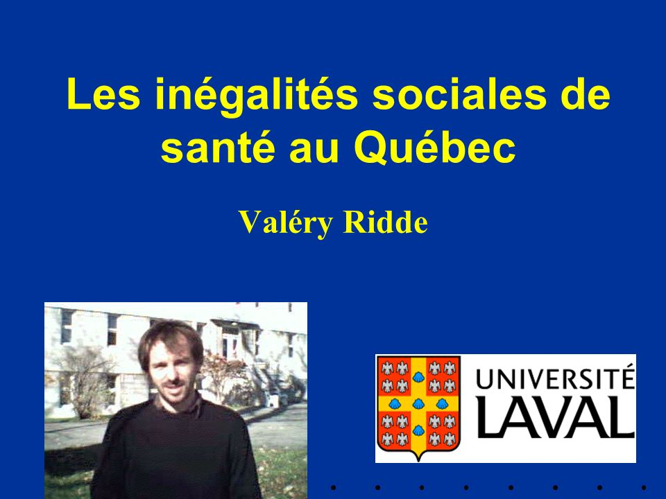 Les inégalités sociales de santé au Québec Valéry Ridde
