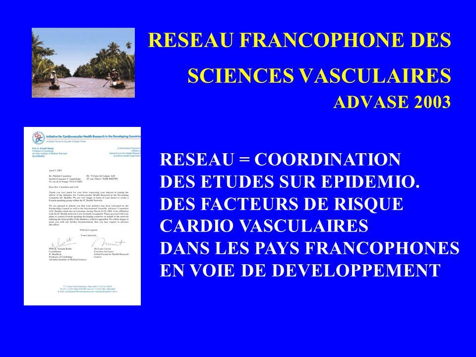 RESEAU FRANCOPHONE DES SCIENCES VASCULAIRES ADVASE 2003 RESEAU = COORDINATION DES ETUDES SUR EPIDEMIO. DES FACTEURS DE RISQUE CARDIO VASCULAIRES DANS