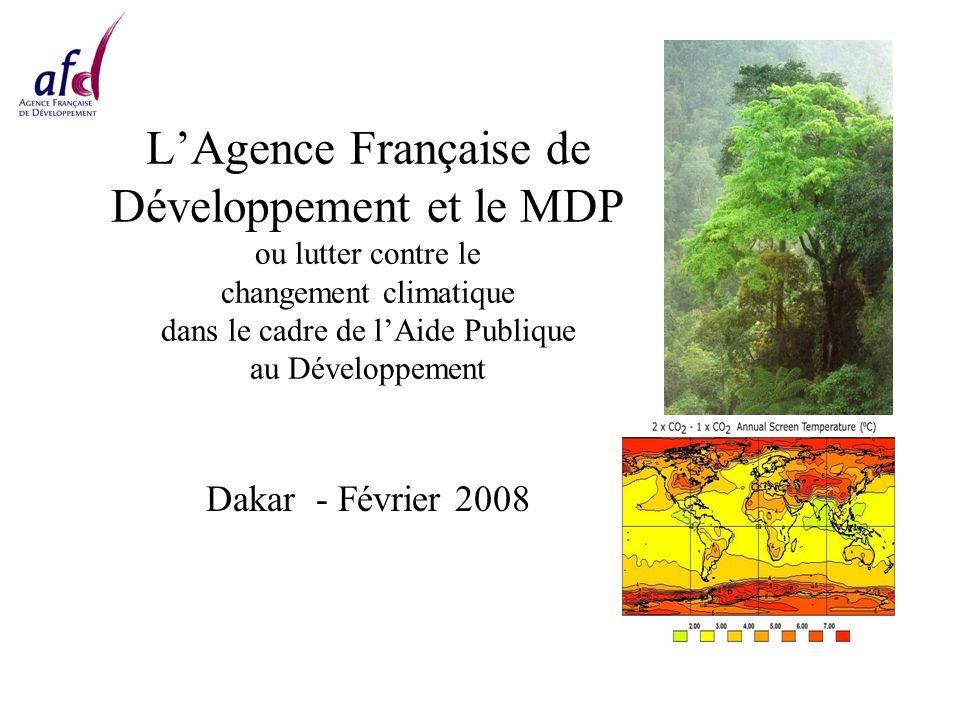 LAgence Française de Développement et le MDP ou lutter contre le changement climatique dans le cadre de lAide Publique au Développement Dakar - Février 2008