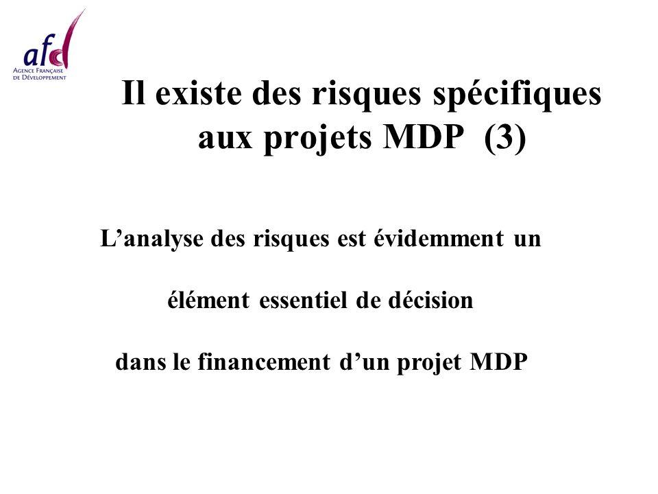 Il existe des risques spécifiques aux projets MDP (3) Lanalyse des risques est évidemment un élément essentiel de décision dans le financement dun projet MDP