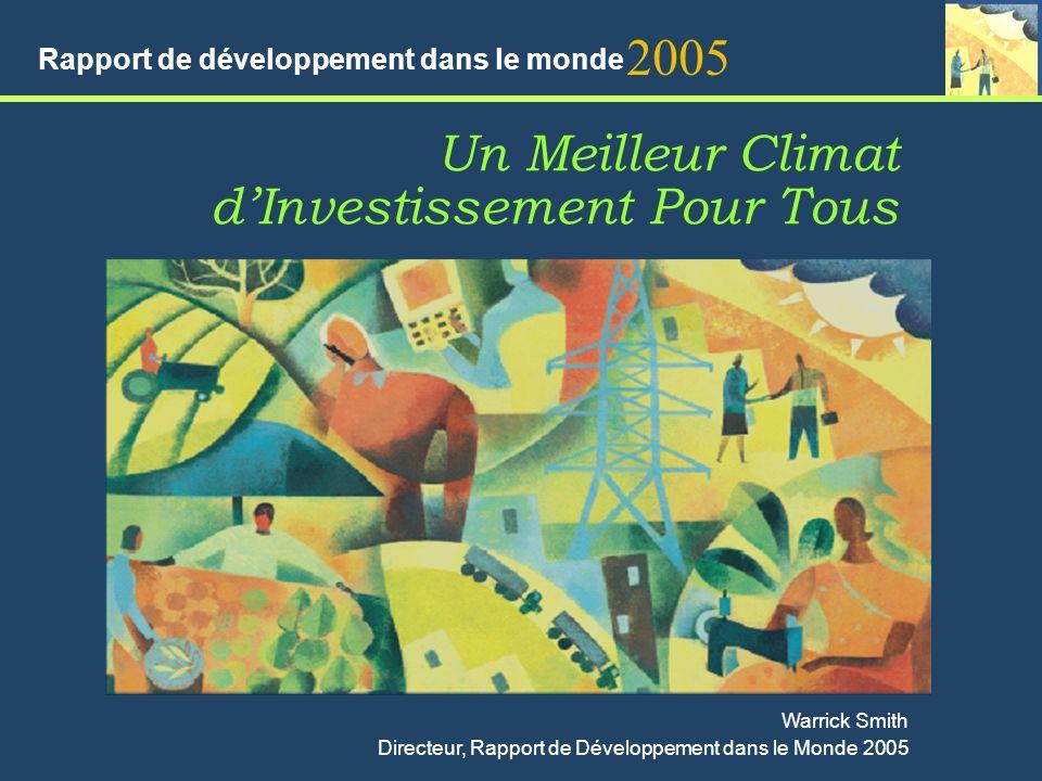Un Meilleur Climat dInvestissement Pour Tous 2005 Rapport de développement dans le monde Warrick Smith Directeur, Rapport de Développement dans le Monde 2005