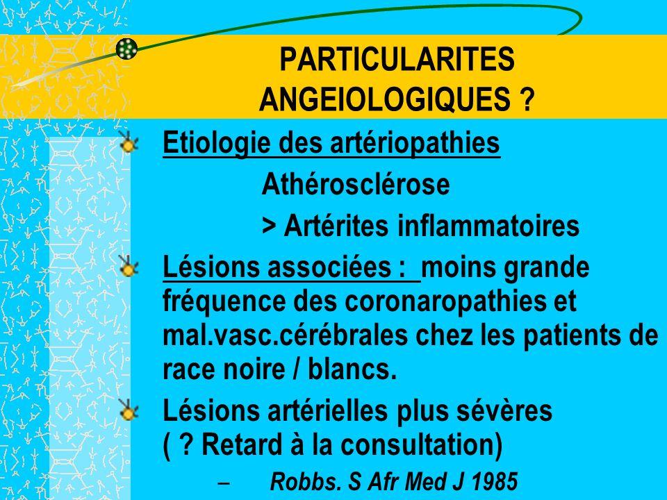 PARTICULARITES ANGEIOLOGIQUES ? ASIE DU SUD EST Artériopathies des membres inférieurs ( sujet jeune ) AIPCV 2003 / = moins grande fréquence des facteu