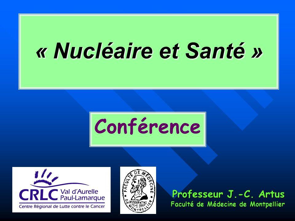 « Nucléaire et Santé » Professeur J.-C. Artus Faculté de Médecine de Montpellier Conférence