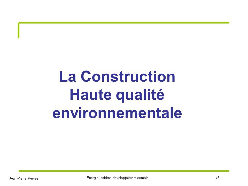 Jean-Pierre Pervès Energie, habitat, développement durable48 La Construction Haute qualité environnementale