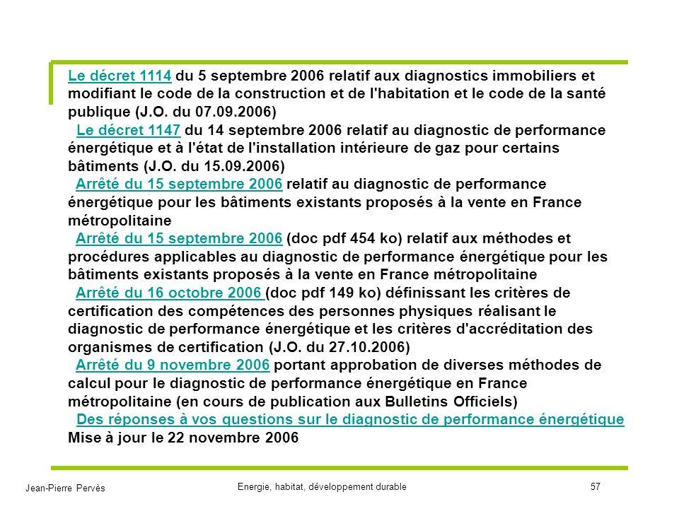 Jean-Pierre Pervès Energie, habitat, développement durable57 Le décret 1114Le décret 1114 du 5 septembre 2006 relatif aux diagnostics immobiliers et m