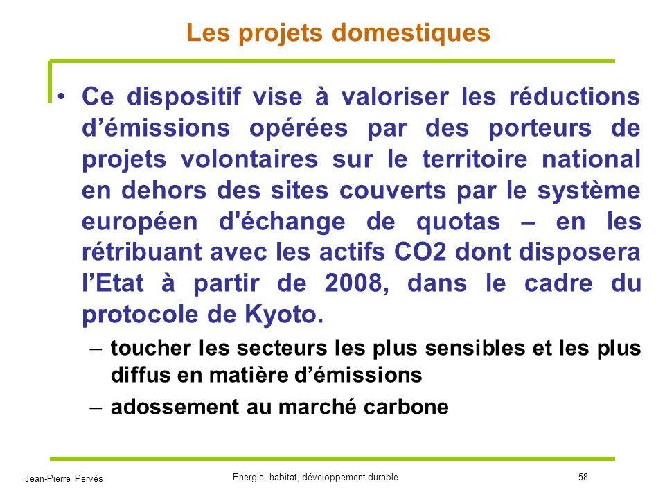 Jean-Pierre Pervès Energie, habitat, développement durable58 Les projets domestiques Ce dispositif vise à valoriser les réductions démissions opérées