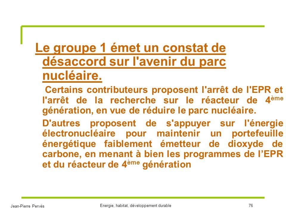 Jean-Pierre Pervès Energie, habitat, développement durable76 Le groupe 1 émet un constat de désaccord sur l'avenir du parc nucléaire. Certains contrib