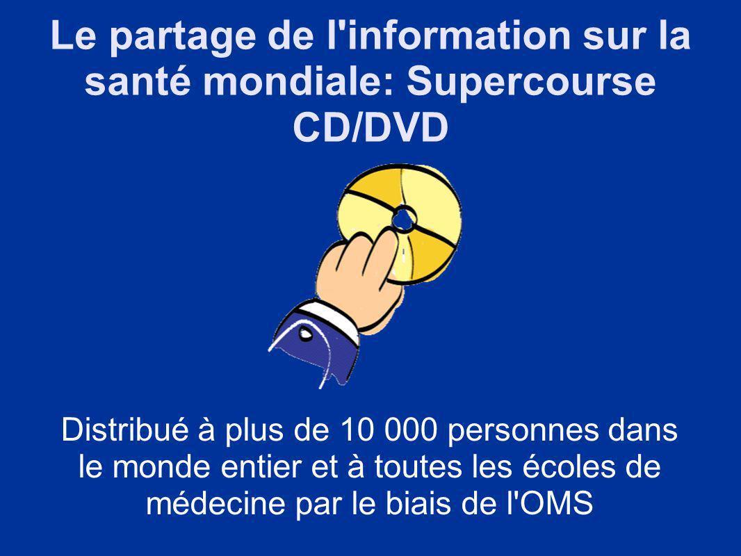 Le partage de l information sur la santé mondiale: Supercourse CD/DVD Distribué à plus de 10 000 personnes dans le monde entier et à toutes les écoles de médecine par le biais de l OMS