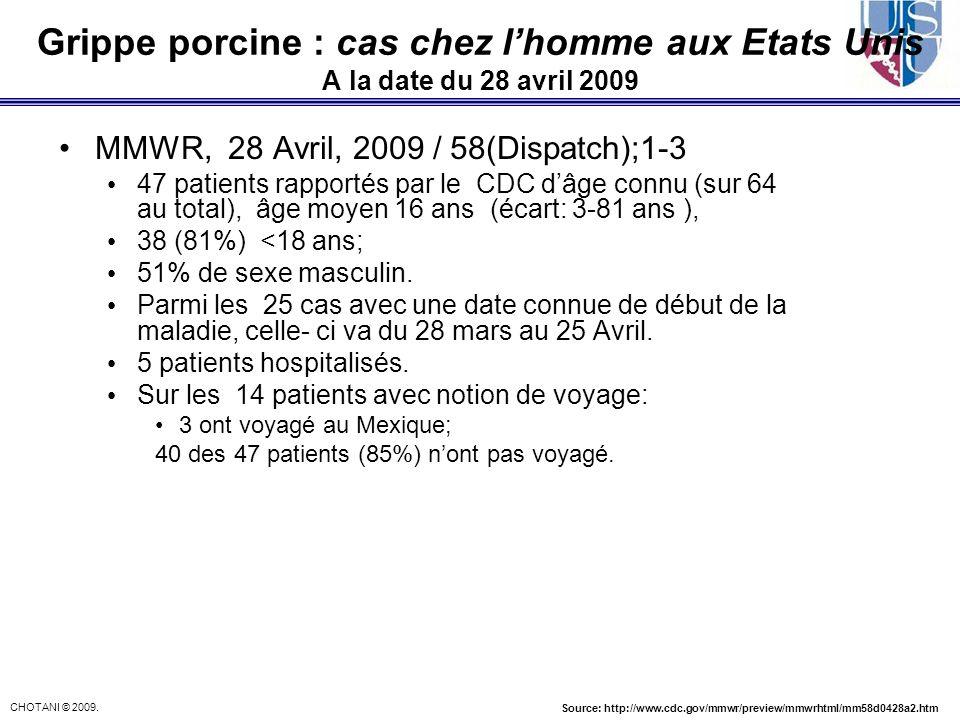 CHOTANI © 2009. Grippe porcine : cas chez lhomme aux Etats Unis A la date du 28 avril 2009 MMWR, 28 Avril, 2009 / 58(Dispatch);1-3 47 patients rapport