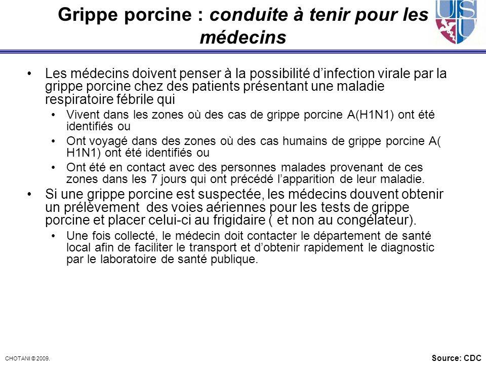 CHOTANI © 2009. Grippe porcine : conduite à tenir pour les médecins Les médecins doivent penser à la possibilité dinfection virale par la grippe porci
