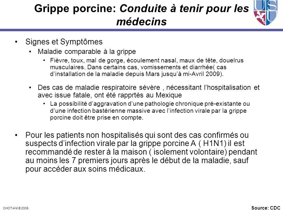 CHOTANI © 2009. Grippe porcine: Conduite à tenir pour les médecins Signes et Symptômes Maladie comparable à la grippe Fièvre, toux, mal de gorge, écou