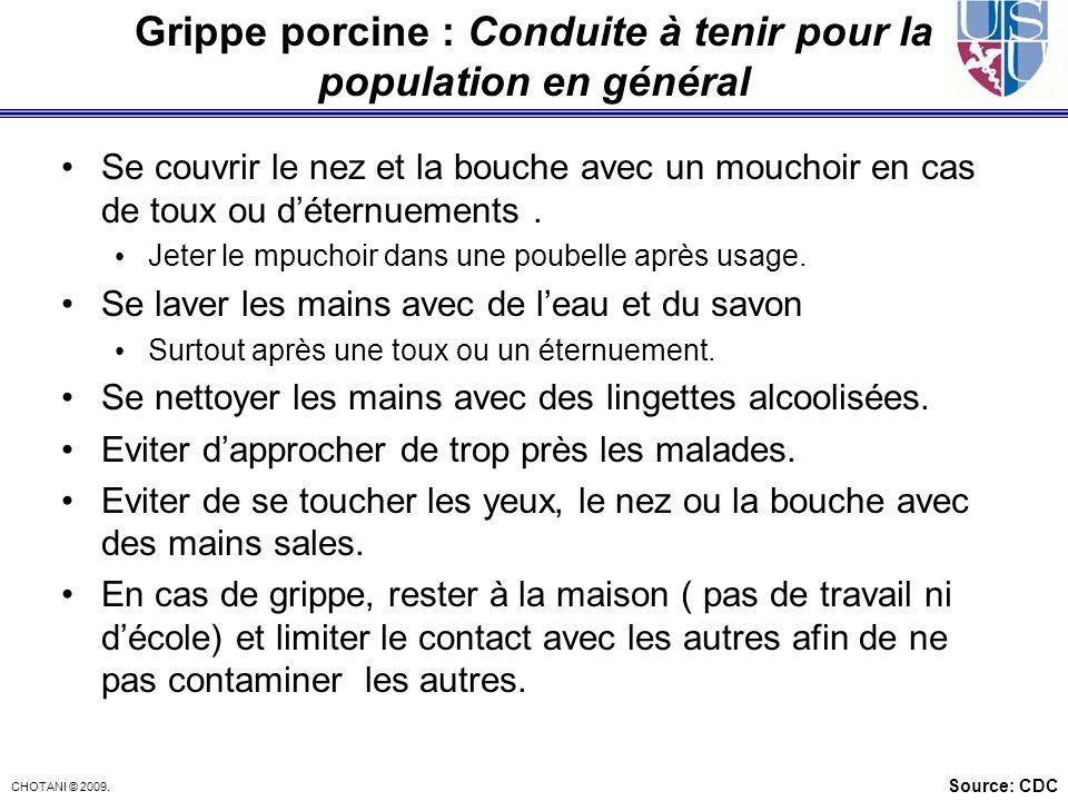 CHOTANI © 2009. Grippe porcine : Conduite à tenir pour la population en général Se couvrir le nez et la bouche avec un mouchoir en cas de toux ou déte