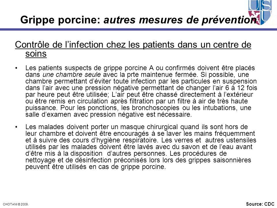 CHOTANI © 2009. Contrôle de linfection chez les patients dans un centre de soins Les patients suspects de grippe porcine A ou confirmés doivent être p