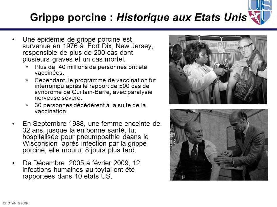 CHOTANI © 2009. Grippe porcine : Historique aux Etats Unis Une épidémie de grippe porcine est survenue en 1976 à Fort Dix, New Jersey, responsible de