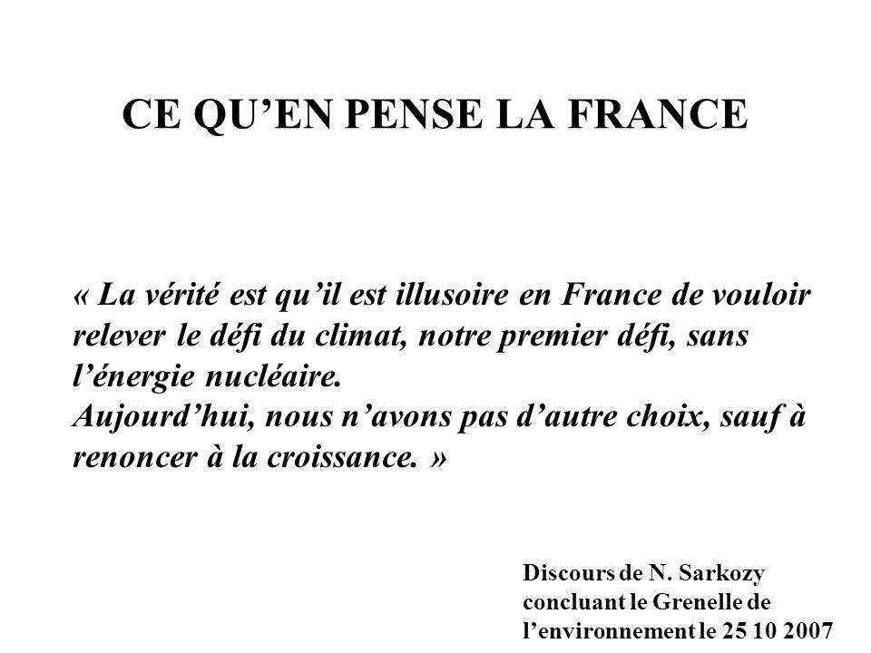 CE QUEN PENSE LA FRANCE « La vérité est quil est illusoire en France de vouloir relever le défi du climat, notre premier défi, sans lénergie nucléaire