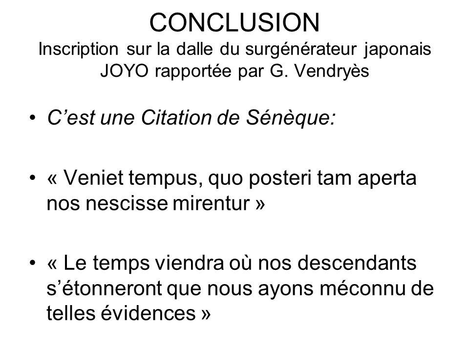 CONCLUSION Inscription sur la dalle du surgénérateur japonais JOYO rapportée par G. Vendryès Cest une Citation de Sénèque: « Veniet tempus, quo poster