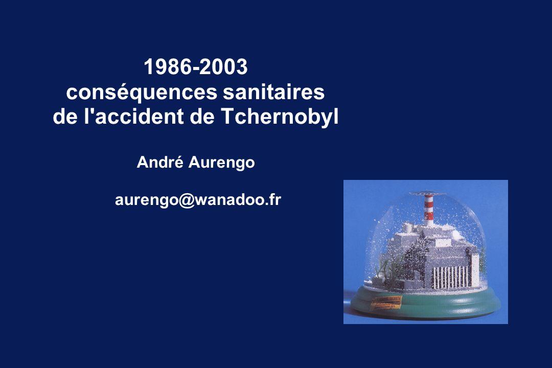 1986-2003 conséquences sanitaires de l'accident de Tchernobyl André Aurengo aurengo@wanadoo.fr