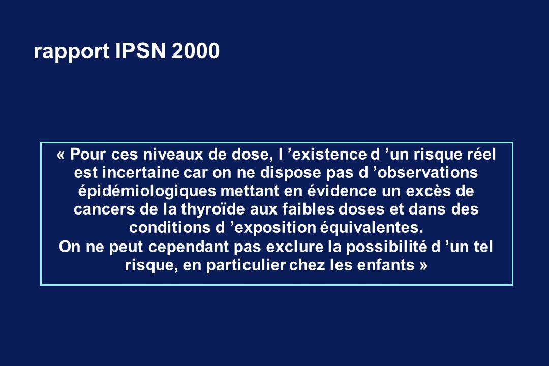 rapport IPSN 2000 « Pour ces niveaux de dose, l existence d un risque réel est incertaine car on ne dispose pas d observations épidémiologiques mettan