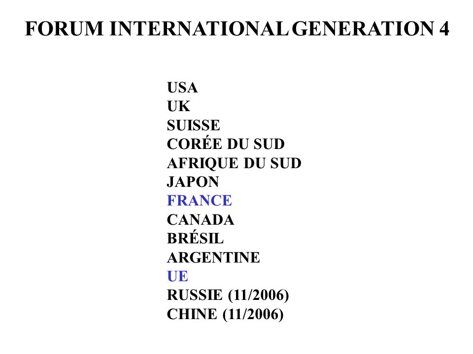 FORUM INTERNATIONAL GENERATION 4 USA UK SUISSE CORÉE DU SUD AFRIQUE DU SUD JAPON FRANCE CANADA BRÉSIL ARGENTINE UE RUSSIE (11/2006) CHINE (11/2006)