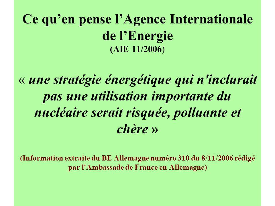 Ce quen pense lAgence Internationale de lEnergie (AIE 11/2006) « une stratégie énergétique qui n'inclurait pas une utilisation importante du nucléaire