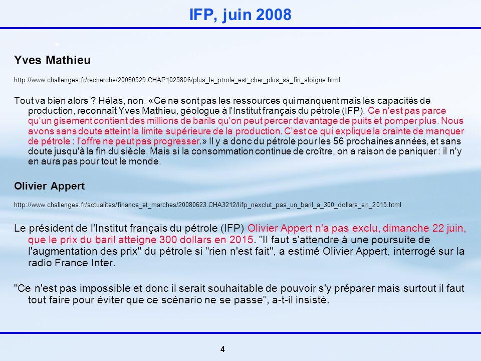 4 IFP, juin 2008 Yves Mathieu http://www.challenges.fr/recherche/20080529.CHAP1025806/plus_le_ptrole_est_cher_plus_sa_fin_sloigne.html Tout va bien alors .