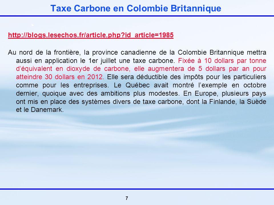 7 Taxe Carbone en Colombie Britannique http://blogs.lesechos.fr/article.php?id_article=1985 Au nord de la frontière, la province canadienne de la Colombie Britannique mettra aussi en application le 1er juillet une taxe carbone.
