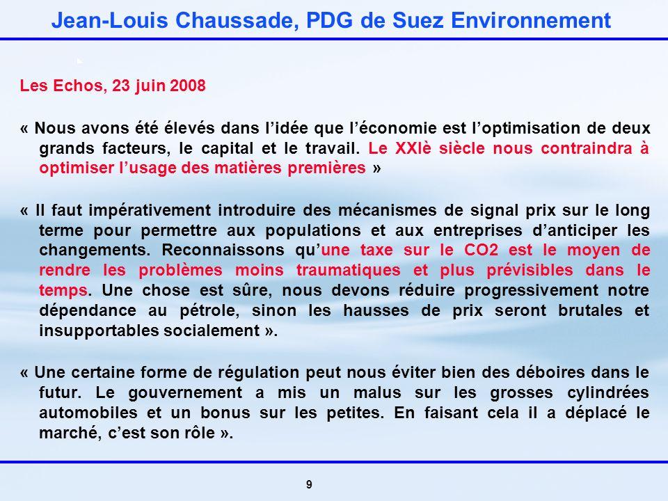 9 Jean-Louis Chaussade, PDG de Suez Environnement Les Echos, 23 juin 2008 « Nous avons été élevés dans lidée que léconomie est loptimisation de deux grands facteurs, le capital et le travail.
