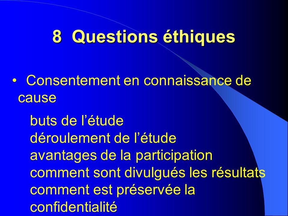 8 Questions éthiques Consentement en connaissance de cause buts de létude déroulement de létude avantages de la participation comment sont divulgués les résultats comment est préservée la confidentialité