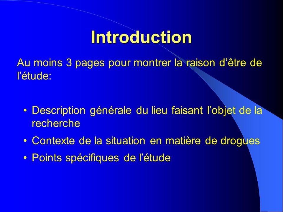 Introduction Au moins 3 pages pour montrer la raison dêtre de létude: Description générale du lieu faisant lobjet de la recherche Contexte de la situation en matière de drogues Points spécifiques de létude
