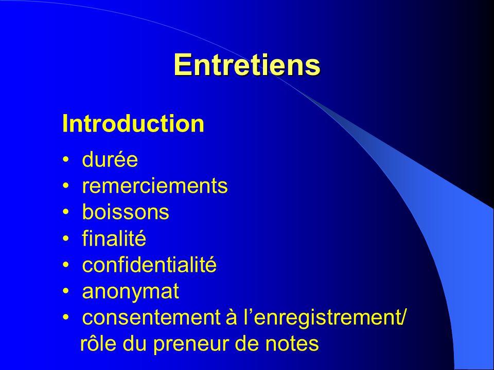 Entretiens Introduction durée remerciements boissons finalité confidentialité anonymat consentement à lenregistrement/ rôle du preneur de notes