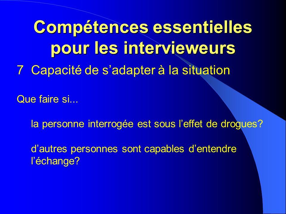 Compétences essentielles pour les intervieweurs 7Capacité de sadapter à la situation Que faire si...