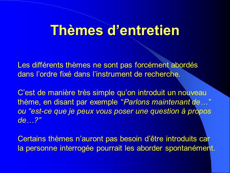 Thèmes dentretien Les différents thèmes ne sont pas forcément abordés dans lordre fixé dans linstrument de recherche.
