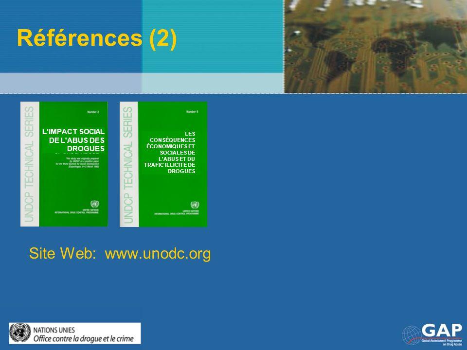 Références (2) Site Web: www.unodc.org L'IMPACT SOCIAL DE L'ABUS DES DROGUES LES CONSÉQUENCES ÉCONOMIQUES ET SOCIALES DE L'ABUS ET DU TRAFIC ILLICITE