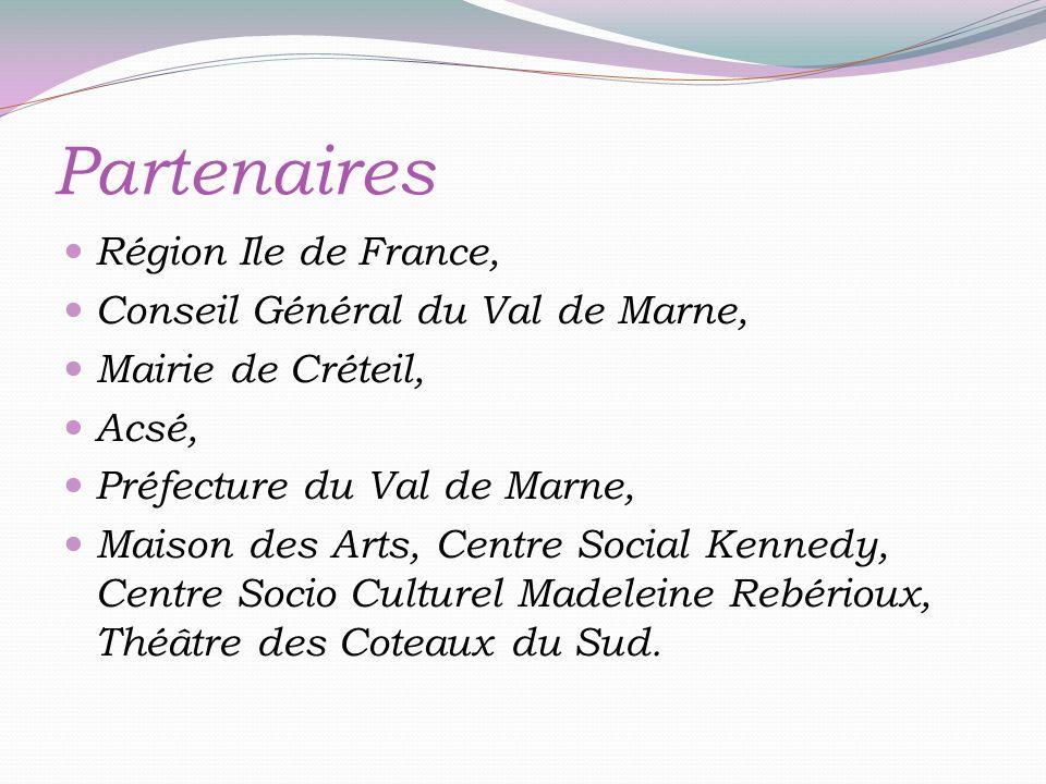 Partenaires Région Ile de France, Conseil Général du Val de Marne, Mairie de Créteil, Acsé, Préfecture du Val de Marne, Maison des Arts, Centre Social Kennedy, Centre Socio Culturel Madeleine Rebérioux, Théâtre des Coteaux du Sud.