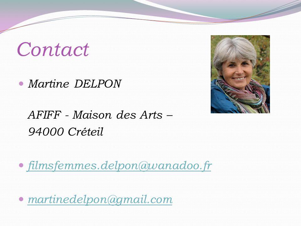 Contact Martine DELPON AFIFF - Maison des Arts – 94000 Créteil filmsfemmes.delpon@wanadoo.fr martinedelpon@gmail.com