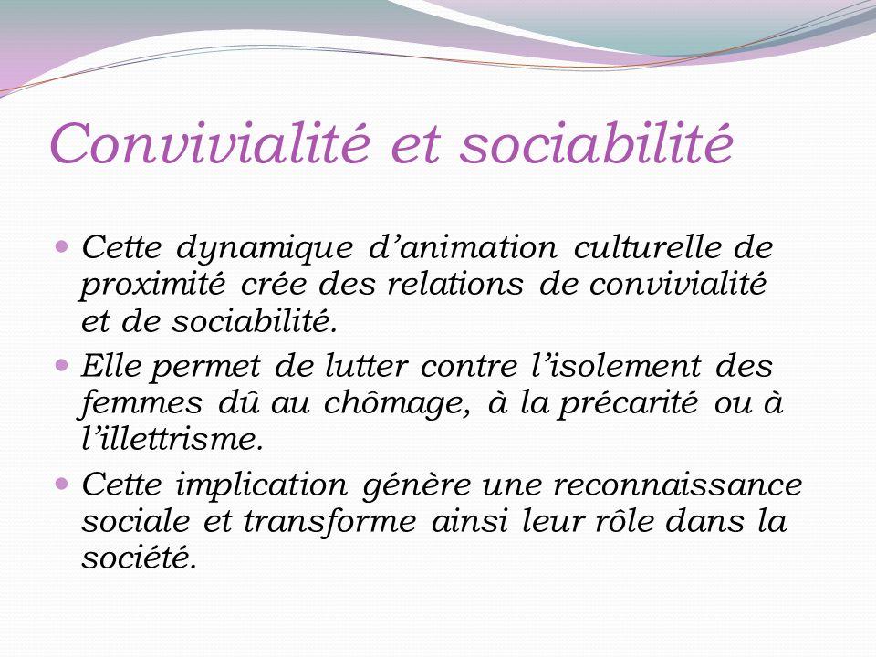 Convivialité et sociabilité Cette dynamique danimation culturelle de proximité crée des relations de convivialité et de sociabilité.