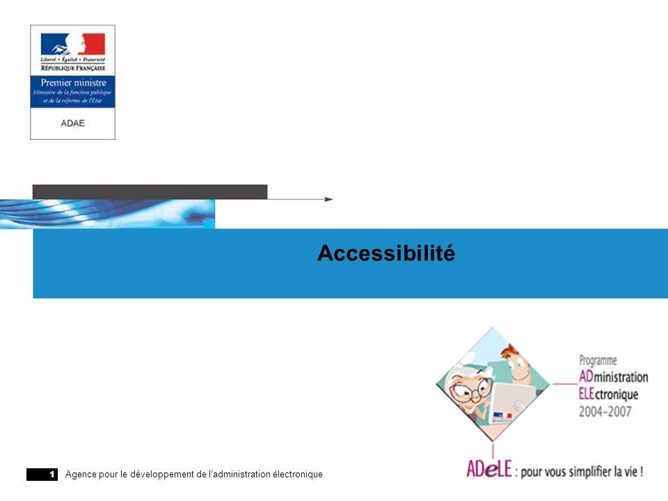 Agence pour le développement de ladministration électronique 1 Accessibilité