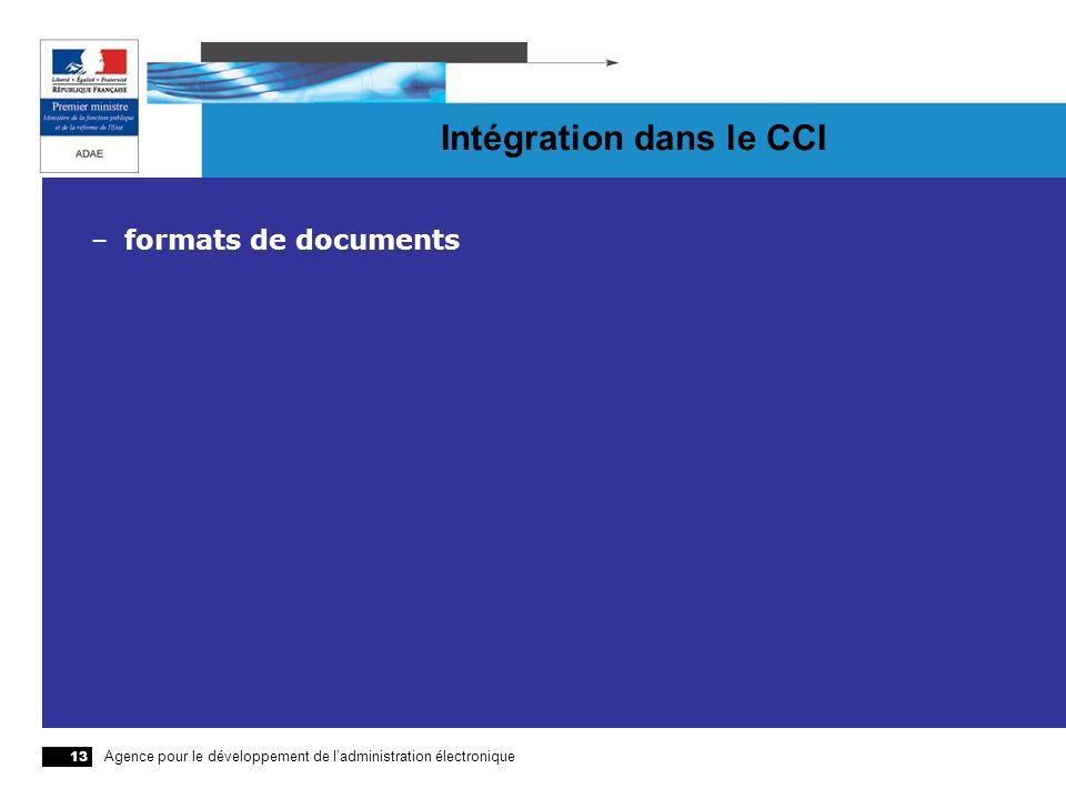 Agence pour le développement de ladministration électronique 13 Intégration dans le CCI –formats de documents