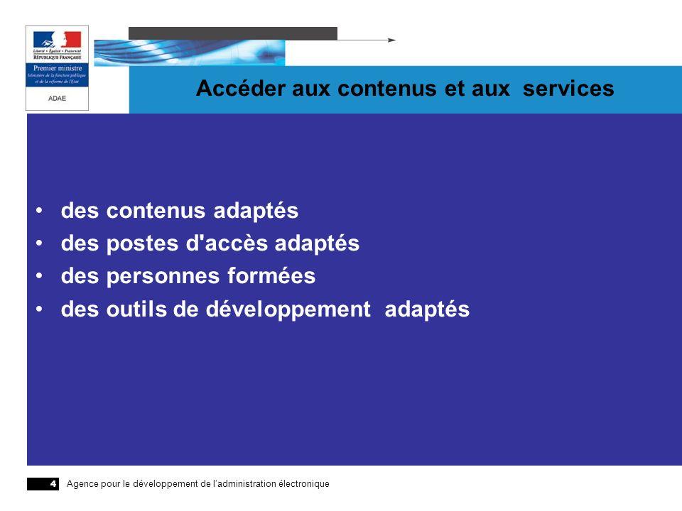 Agence pour le développement de ladministration électronique 4 Accéder aux contenus et aux services des contenus adaptés des postes d'accès adaptés de