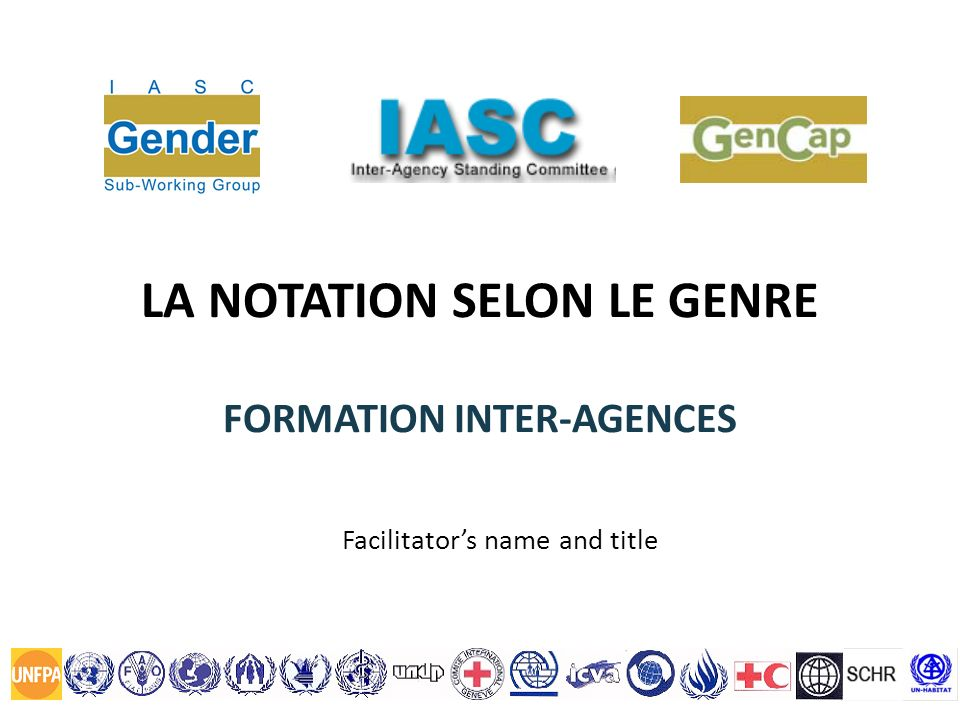 LA NOTATION SELON LE GENRE FORMATION INTER-AGENCES Facilitators name and title