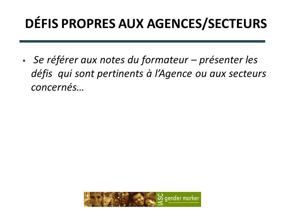 DÉFIS PROPRES AUX AGENCES/SECTEURS Se référer aux notes du formateur – présenter les défis qui sont pertinents à lAgence ou aux secteurs concernés…