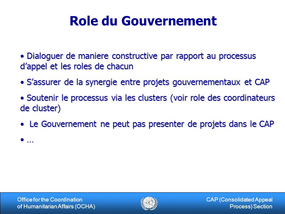 13Office for the Coordination of Humanitarian Affairs (OCHA) CAP (Consolidated Appeal Process) Section Role du Gouvernement Dialoguer de maniere const